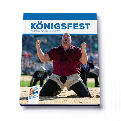 KÖNIGSFEST - Das offizielle Buch zum eidgenössischen Schwing- und Älplerfest 2019